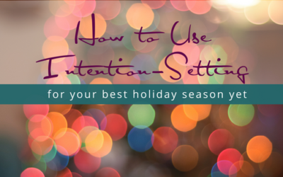 How to Use Intention-Setting for Your Best Holiday Season Yet